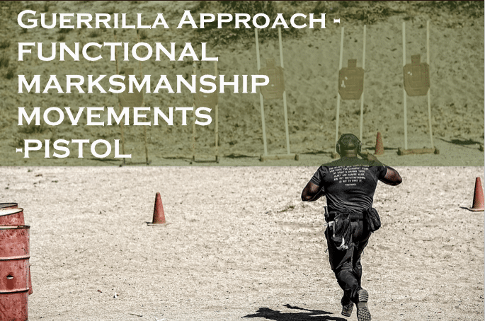 Guerrilla Approach – FUNCTIONAL MARKSMANSHIP MOVEMENTS-PISTOL