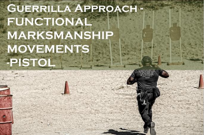 Guerrilla Approach – FUNCTIONAL MARKSMANSHIP MOVEMENTS-PISTOL