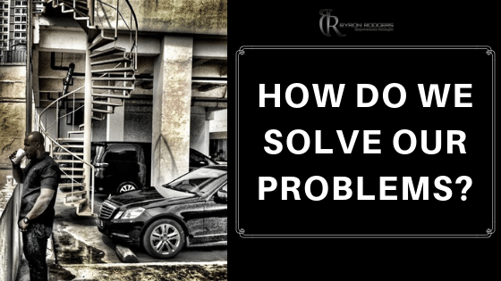 How do we solve our problems?