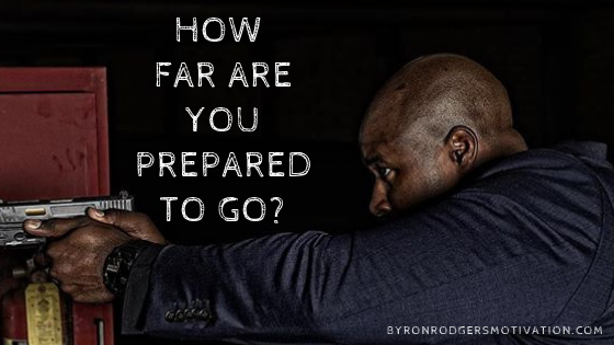 How far are you prepared to go?