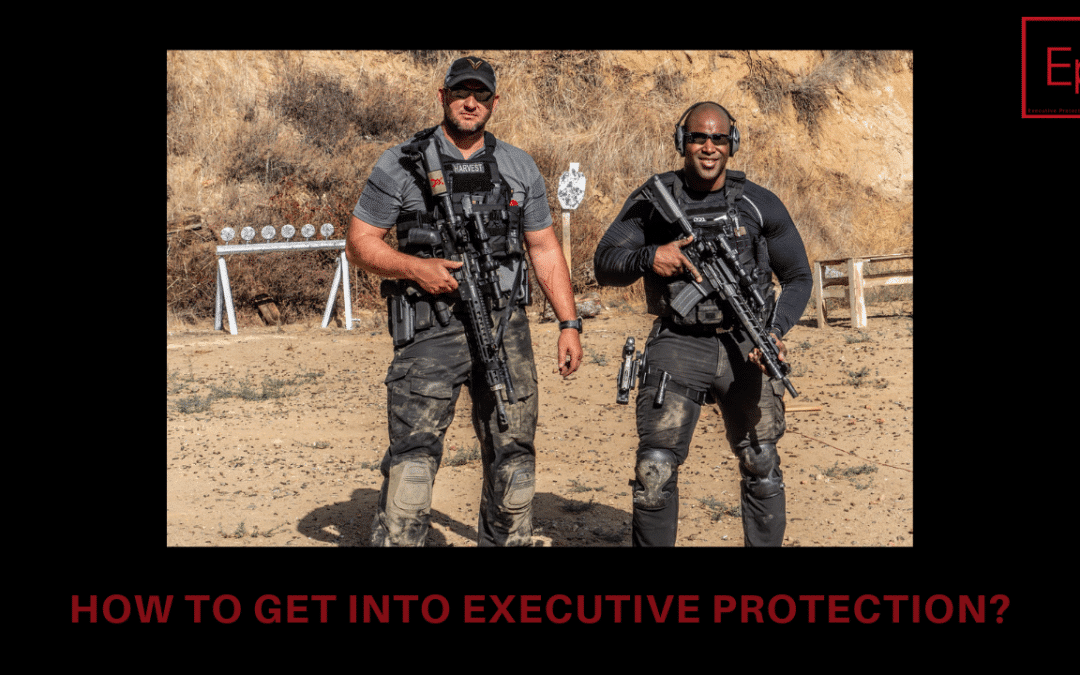 How To Get Into Executive Protection?