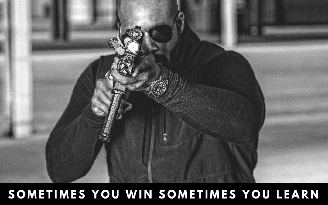 Sometimes you win. Sometimes you learn
