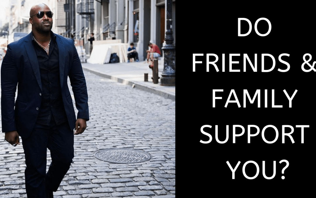 Do Friends & Family Support You?