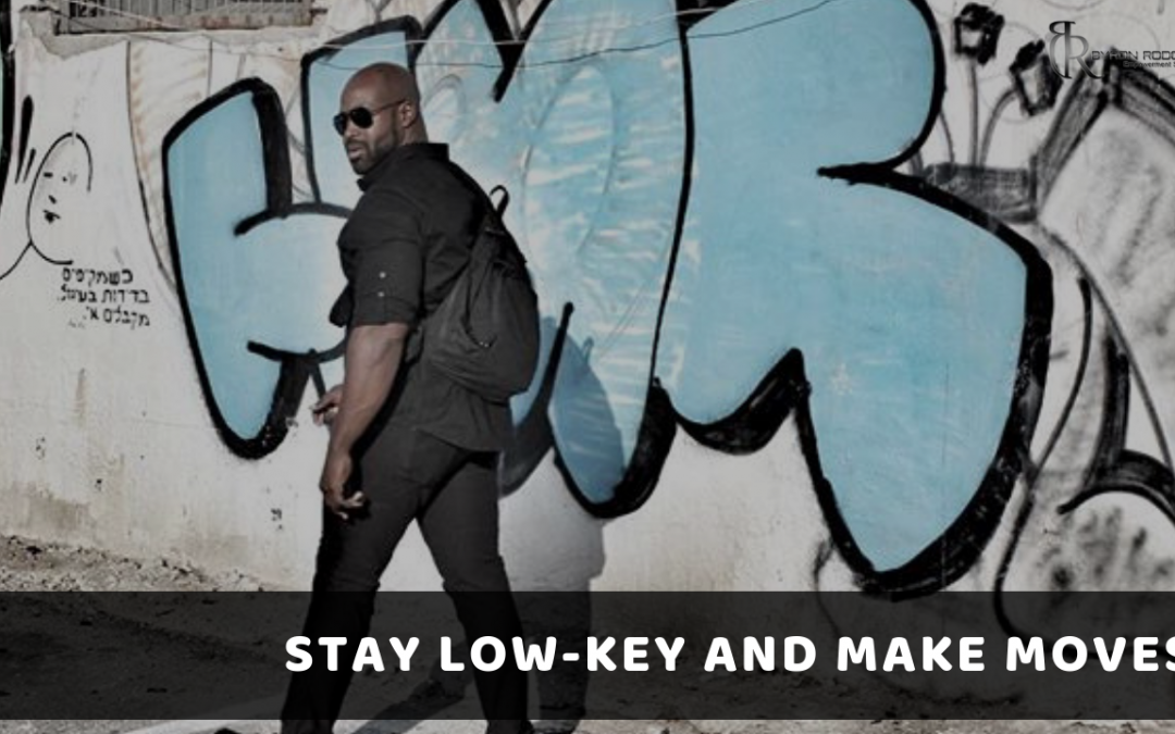 Stay Low-Key & Make Moves