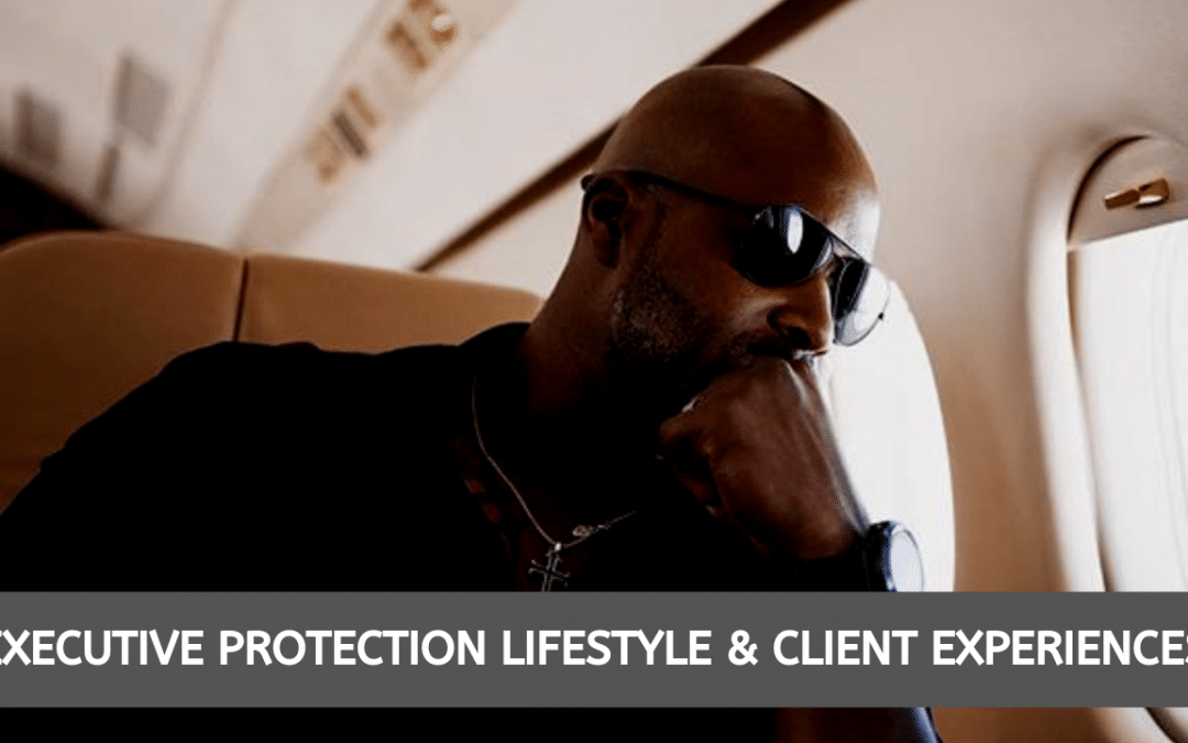 Executive Protection Lifestyle and Client Experiences