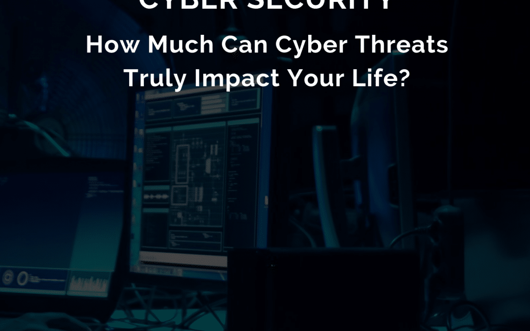 EPISODE 35: Cyber security – How Much Can Cyber Threats Truly Impact Your Life?