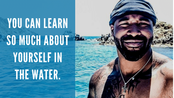 You can learn so much about yourself in the water