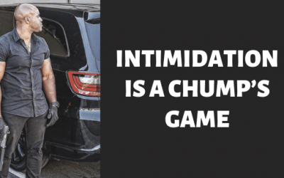 Intimidation is a chump's game