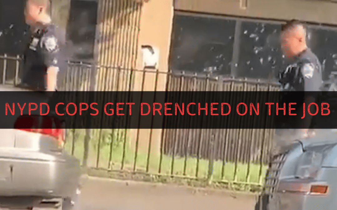 NYPD COPS GET DRENCHED ON THE JOB