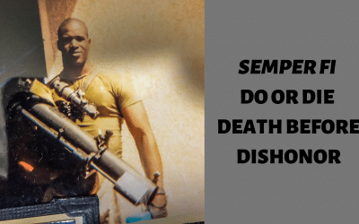Semper Fi – do or die – death before dishonor