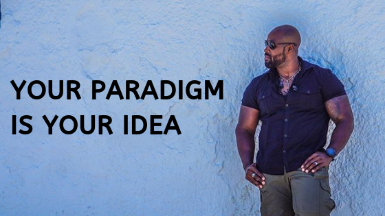 Your paradigm is your idea