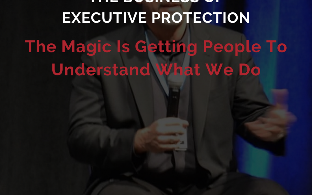 EPISODE 50: The Business of Executive Protection
