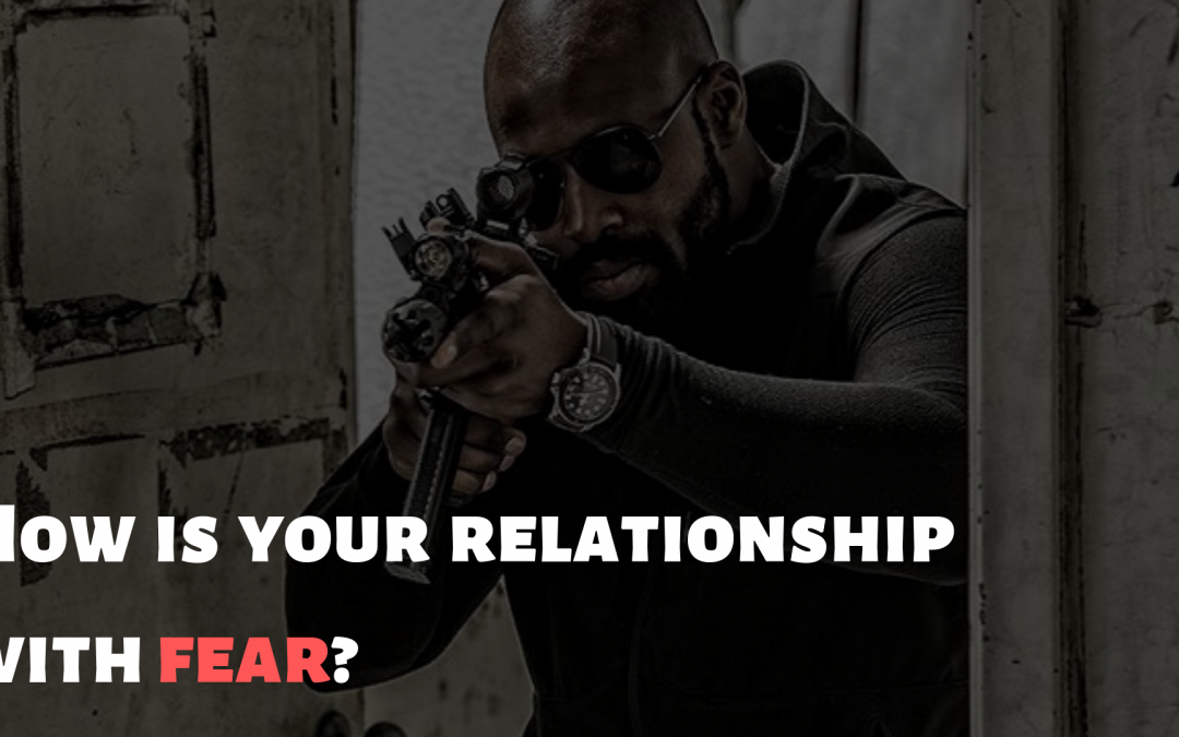 How is your relationship with fear?
