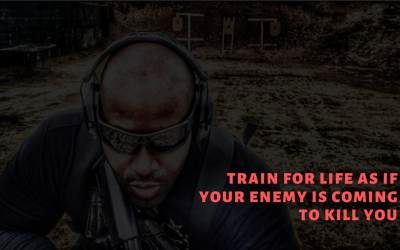 Train for life as if your enemy is coming to kill you