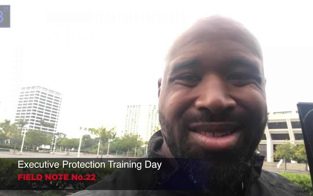 ⚜️Executive protection training day field note #22📝