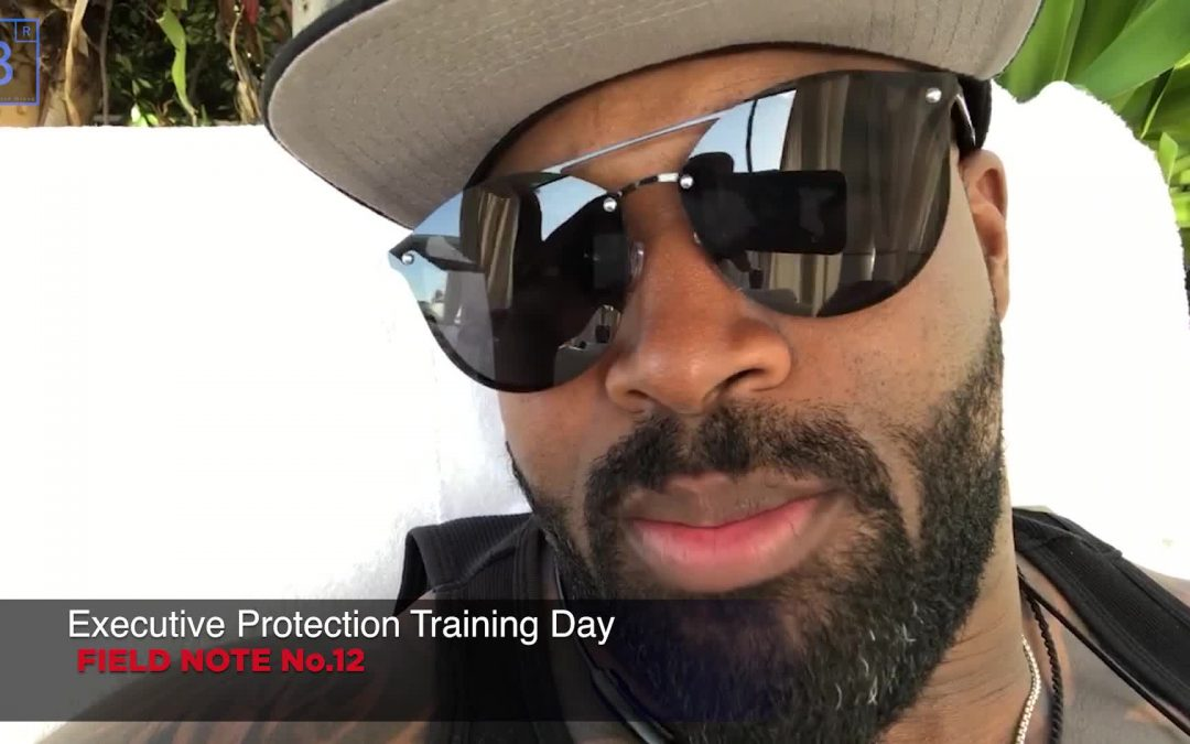 ⚜️Executive protection training day field note #12📝