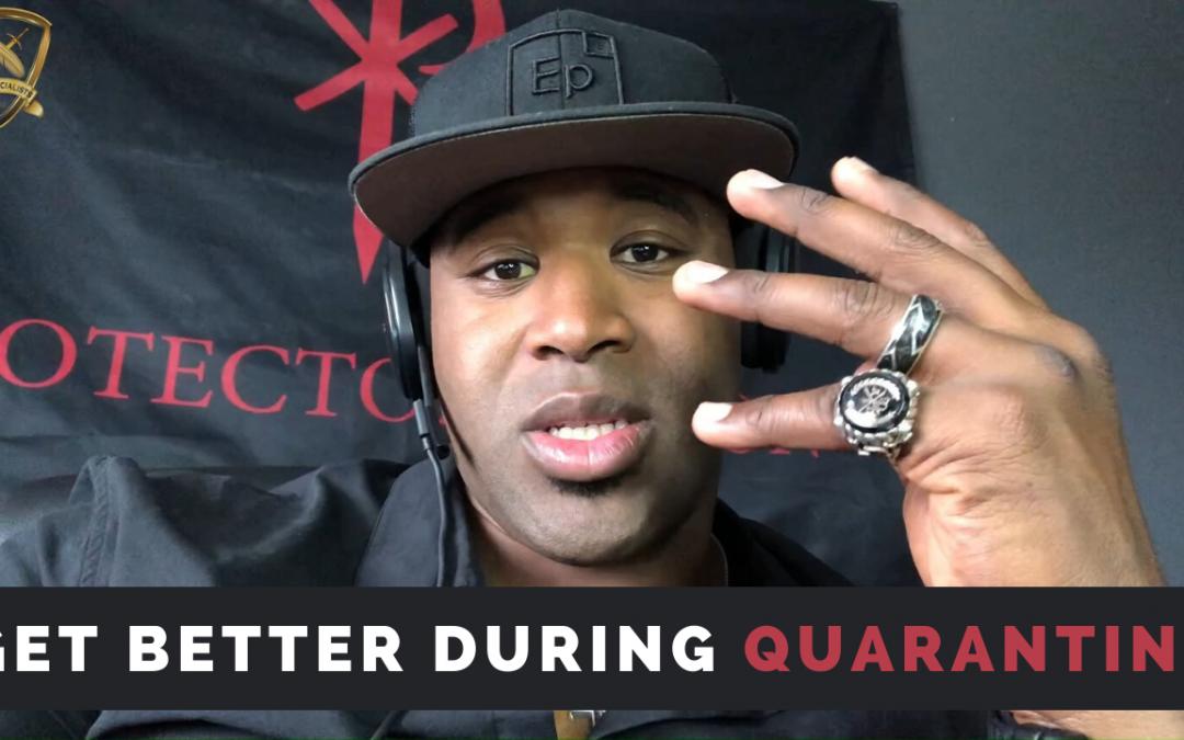 Get Better During Quarantine