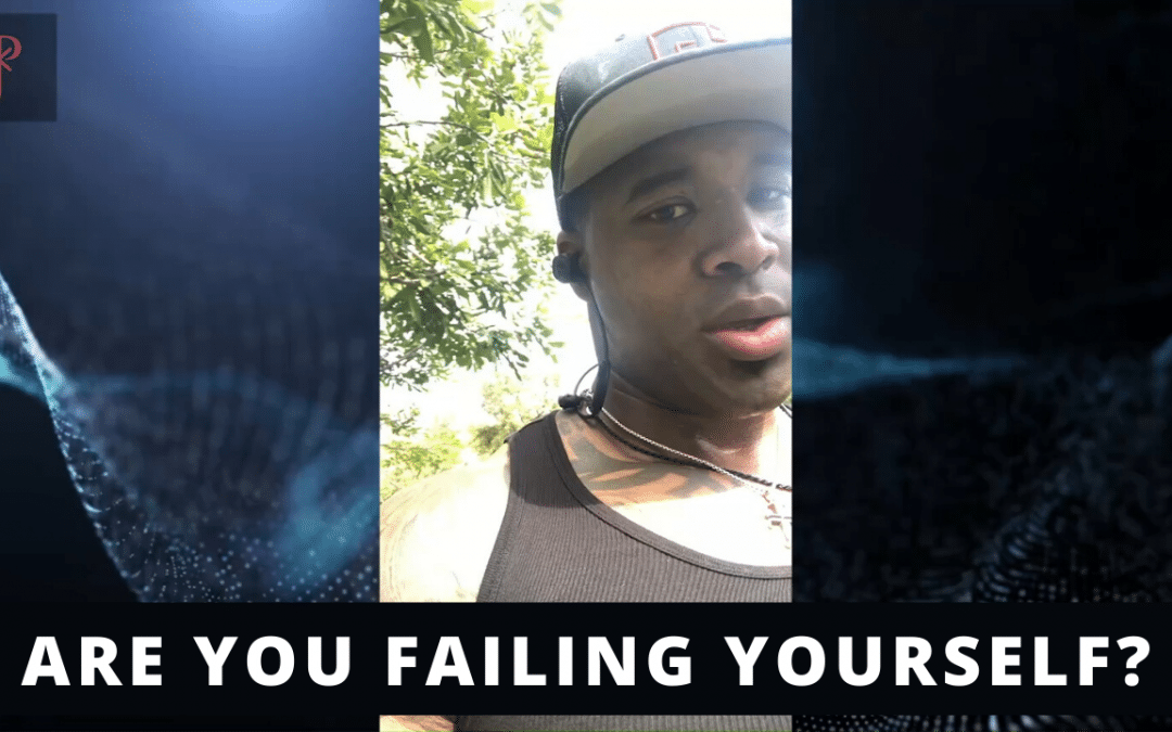 Are you failing yourself?