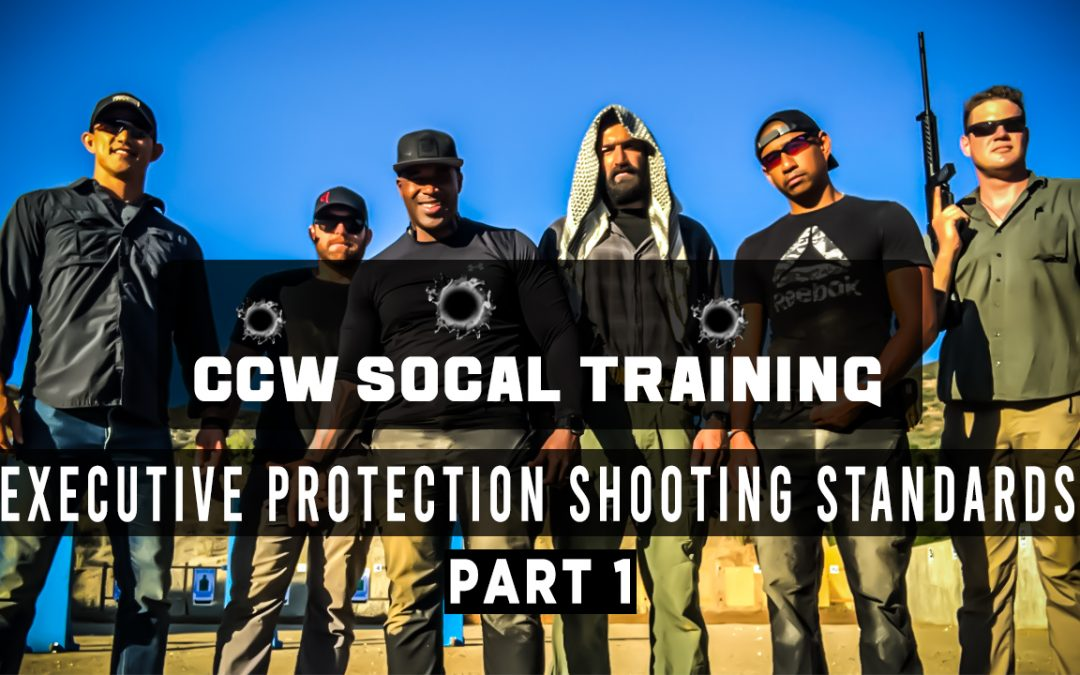 Executive Protection Shooting Standards – CCW SOCAL TRAINING Part 1