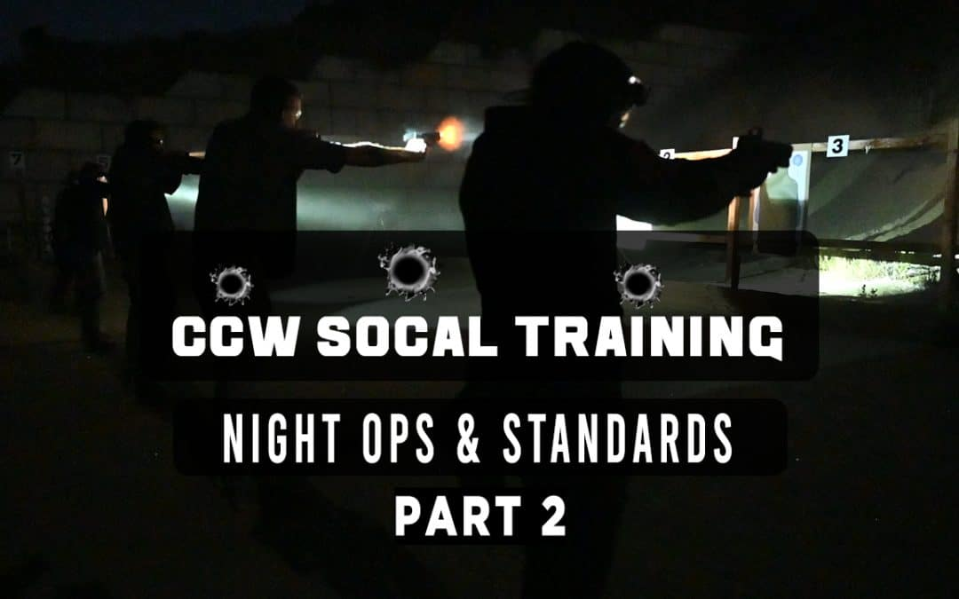CCW SOCAL TRAINING: Night Ops and Standards (Part 2)