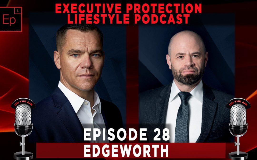 Executive Protection Lifestyle Podcast EP28: Edgeworth