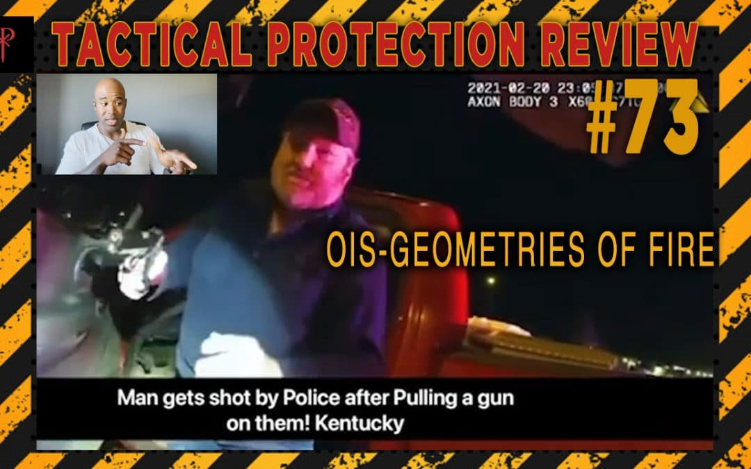 OIS Geometries of Fire – Tactical Protection Review