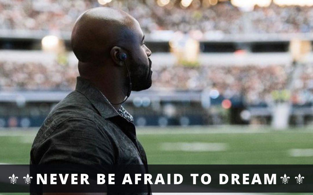 Never be afraid to dream…