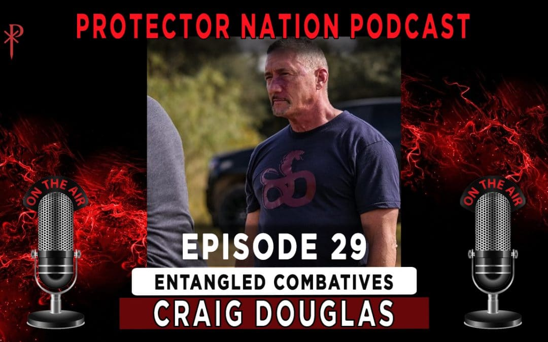 Protector Nation Podcast EP29: Entangled Combatives