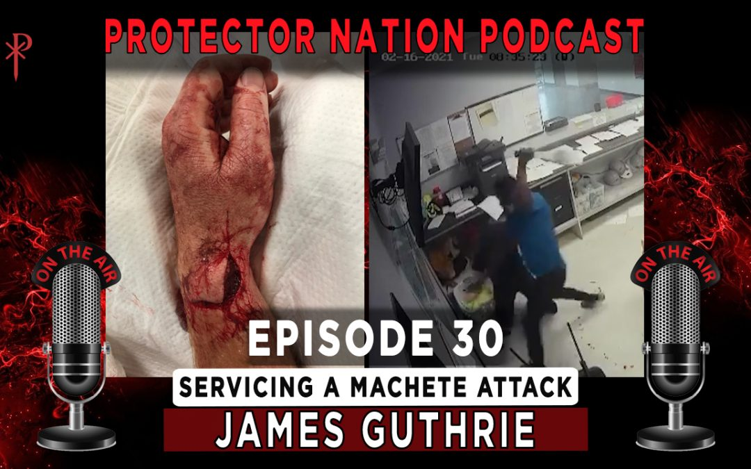 Protector Nation Podcast EP30: Servicing a Machete Attack