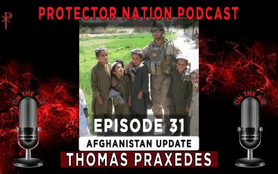 Protector Nation Podcast EP31: Thomas Praxedes [Afghanistan Update]