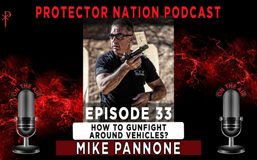 Protector Nation Podcast EP33: How to Gunfight around vehicles?