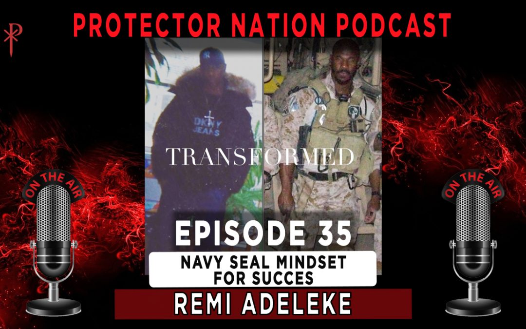 Remi Adeleke – Navy Seal Mindset for Success (Protector Nation Podcast 🎙️) EP 35